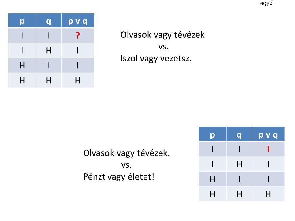 p q p v q I H Olvasok vagy tévézek. vs. Iszol vagy vezetsz. p q