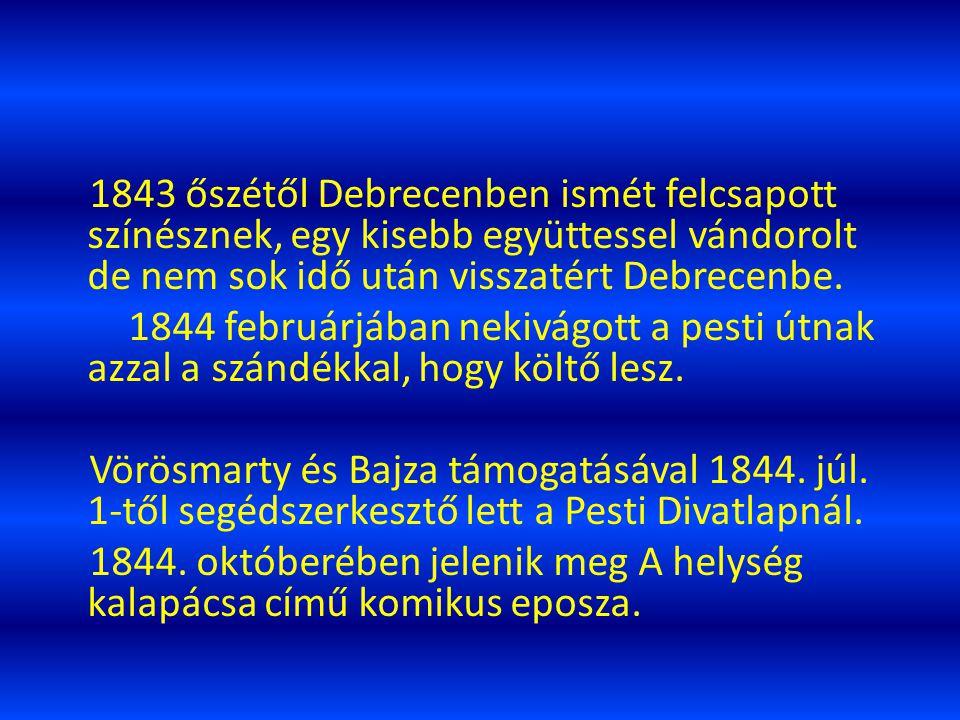 1843 őszétől Debrecenben ismét felcsapott színésznek, egy kisebb együttessel vándorolt de nem sok idő után visszatért Debrecenbe.