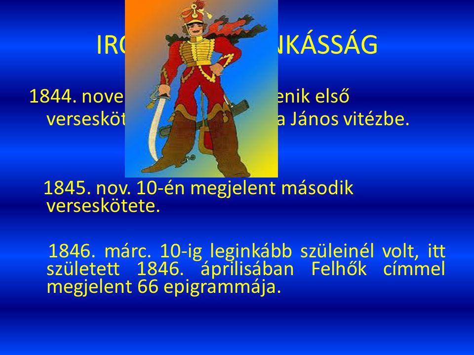 IRODALMI MUNKÁSSÁG 1844. novemberében megjelenik első verseskötete és belefogott a János vitézbe. 1845. nov. 10-én megjelent második verseskötete.
