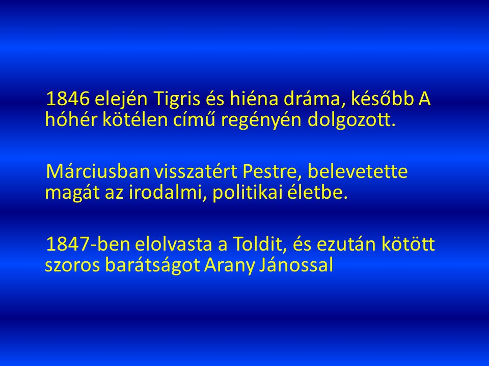 1846 elején Tigris és hiéna dráma, később A hóhér kötélen című regényén dolgozott.