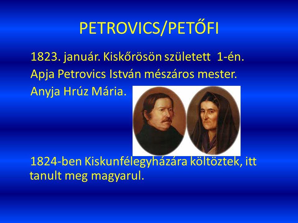 PETROVICS/PETŐFI 1823. január. Kiskőrösön született 1-én.
