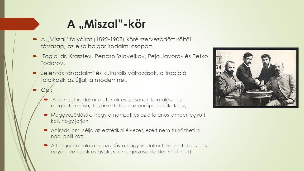 """A """"Miszal -kör A """"Miszal folyóirat (1892-1907) köré szerveződött költői társaság, az első bolgár irodalmi csoport."""