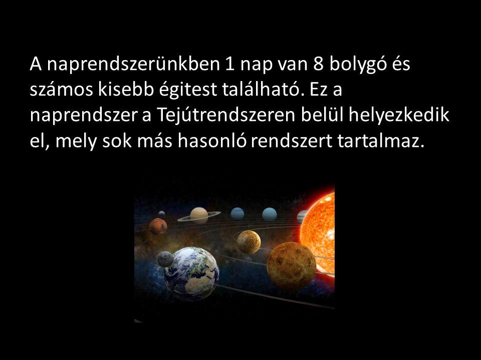 A naprendszerünkben 1 nap van 8 bolygó és számos kisebb égitest található.