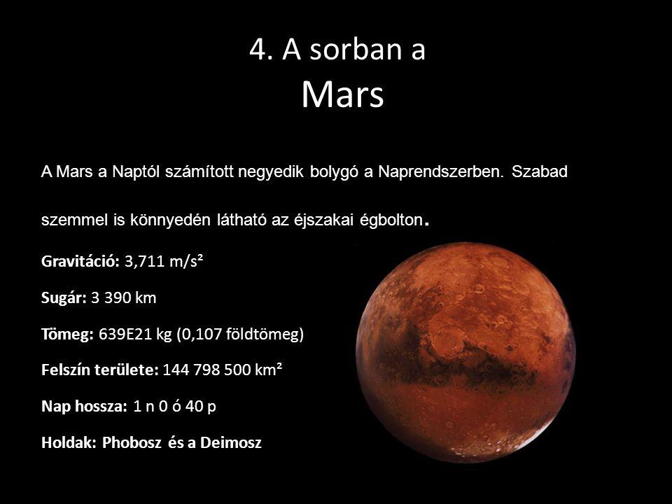 4. A sorban a Mars Gravitáció: 3,711 m/s² Sugár: 3 390 km