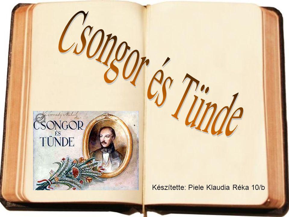 Csongor és Tünde Készítette: Piele Klaudia Réka 10/b