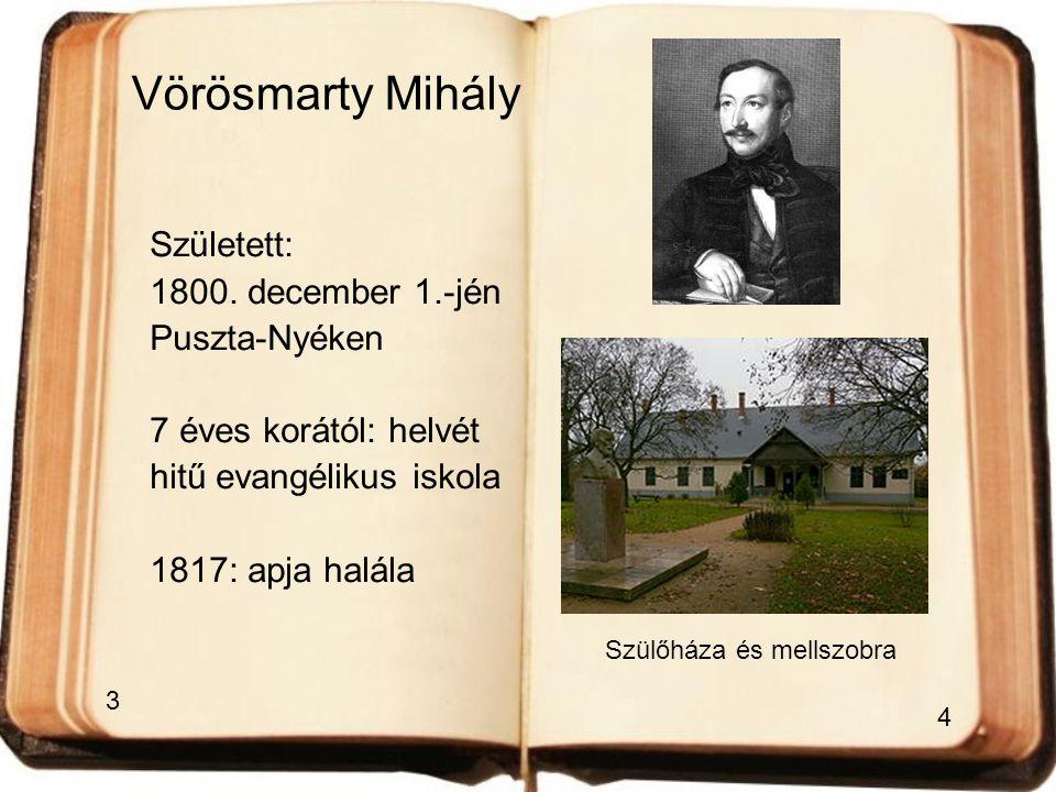 Vörösmarty Mihály Született: 1800. december 1.-jén Puszta-Nyéken