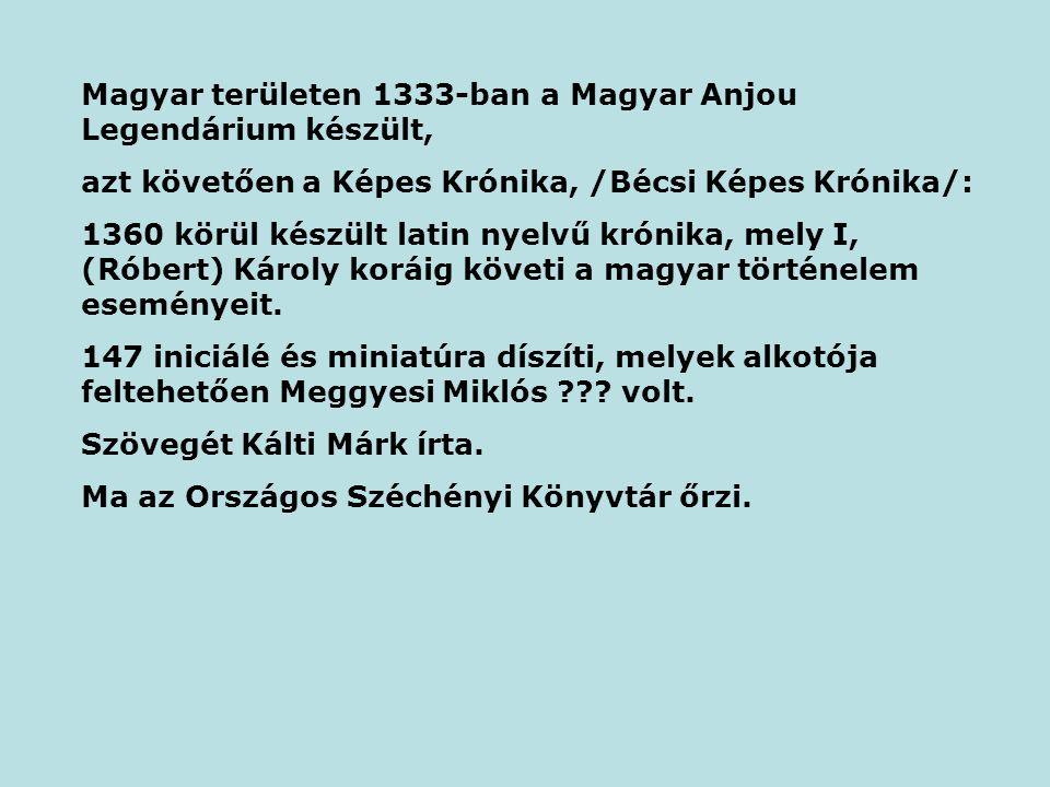 Magyar területen 1333-ban a Magyar Anjou Legendárium készült,
