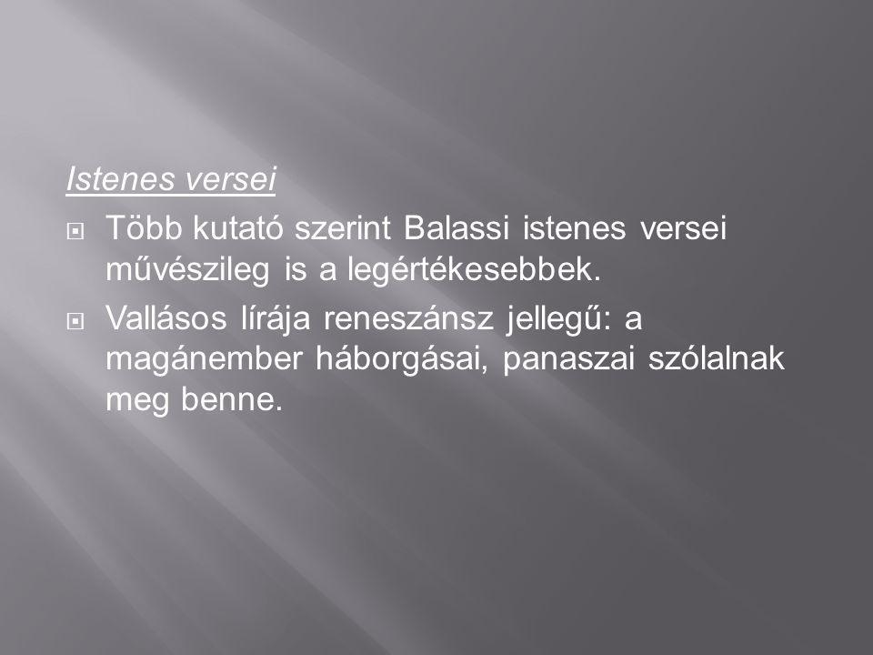 Istenes versei Több kutató szerint Balassi istenes versei művészileg is a legértékesebbek.