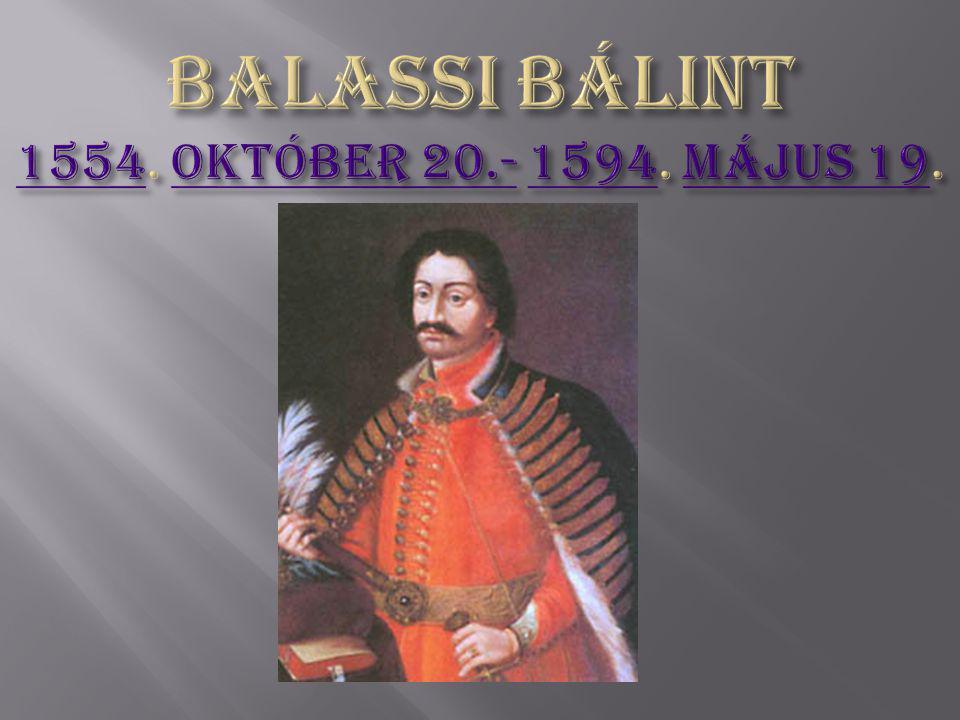 Balassi Bálint 1554. október 20.- 1594. május 19.