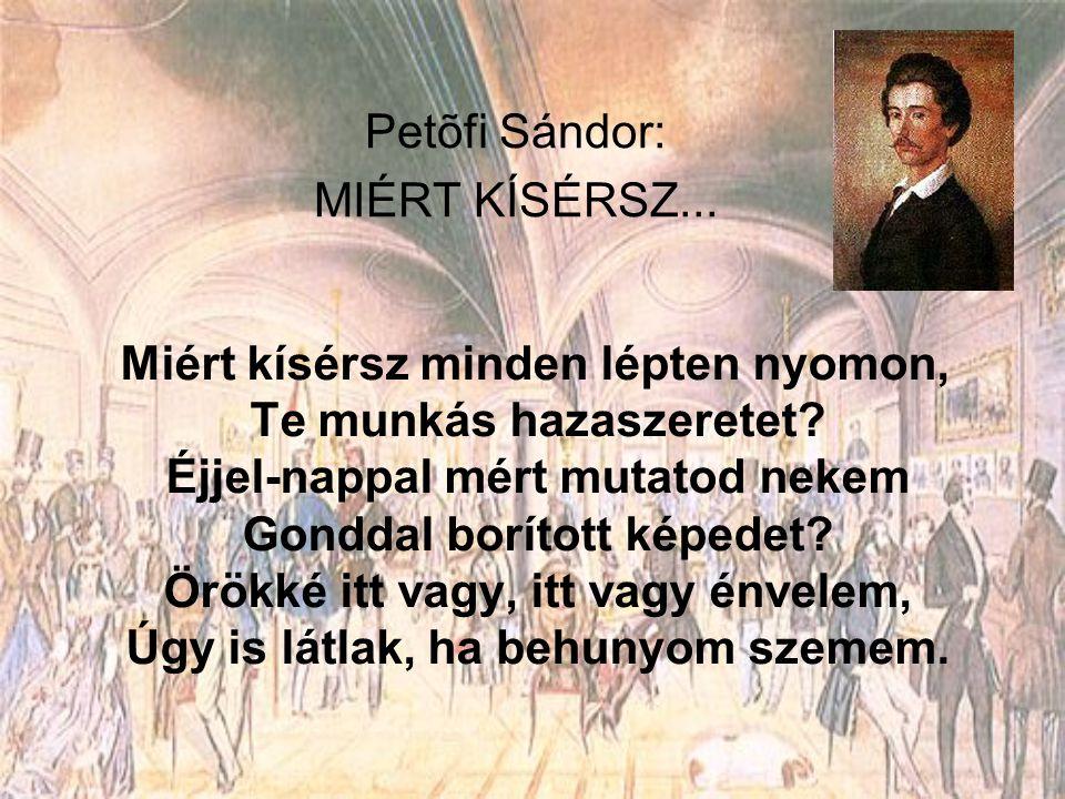 Petõfi Sándor: MIÉRT KÍSÉRSZ...