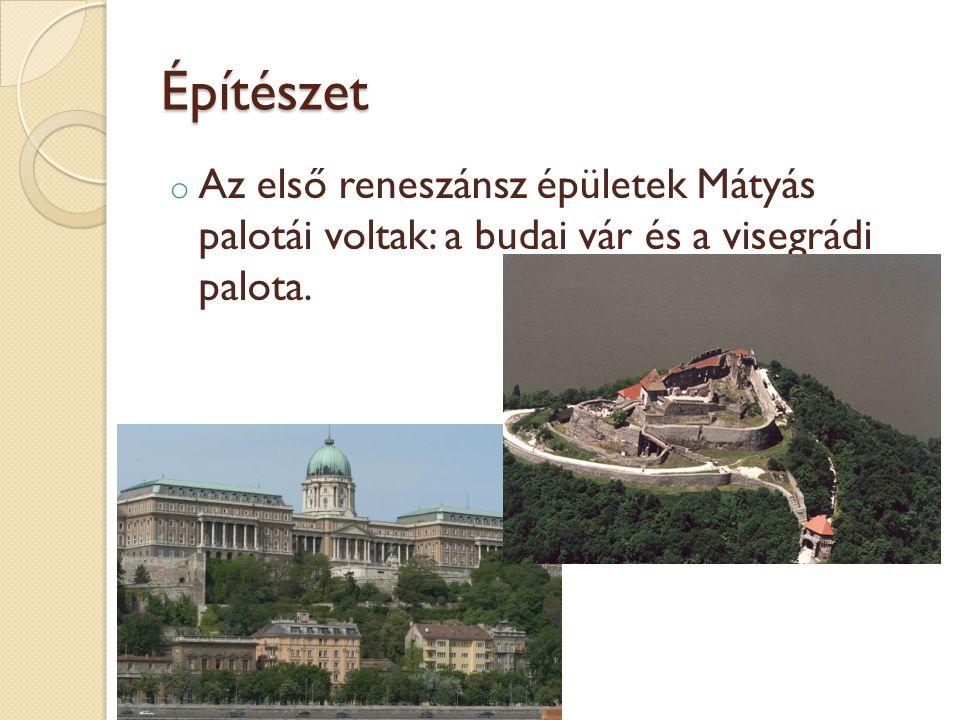 Építészet Az első reneszánsz épületek Mátyás palotái voltak: a budai vár és a visegrádi palota.