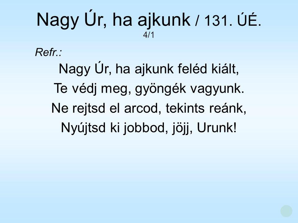 Nagy Úr, ha ajkunk / 131. ÚÉ. 4/1 Nagy Úr, ha ajkunk feléd kiált,