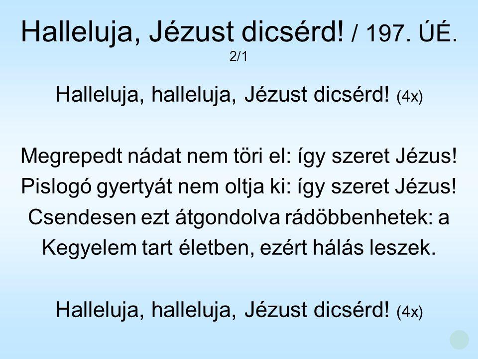 Halleluja, Jézust dicsérd! / 197. ÚÉ. 2/1