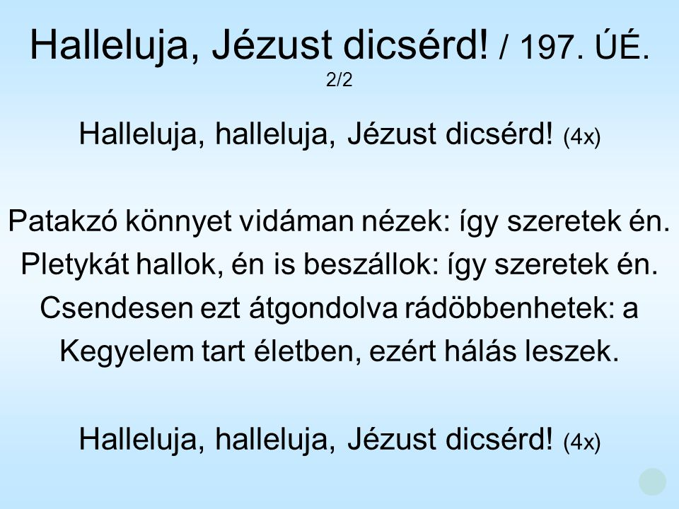 Halleluja, Jézust dicsérd! / 197. ÚÉ. 2/2