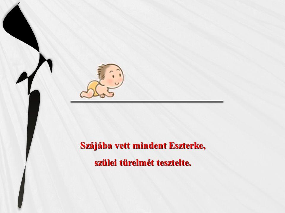 Szájába vett mindent Eszterke, szülei türelmét tesztelte.