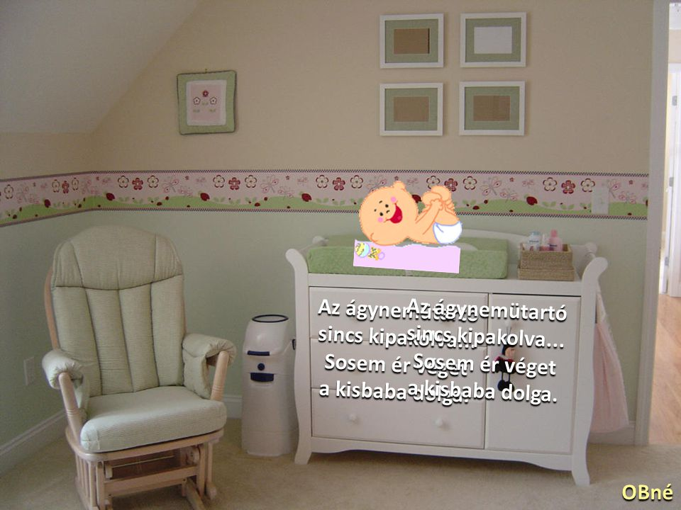 Az ágynemütartó sincs kipakolva... Sosem ér véget. a kisbaba dolga. Az ágynemütartó. sincs kipakolva...