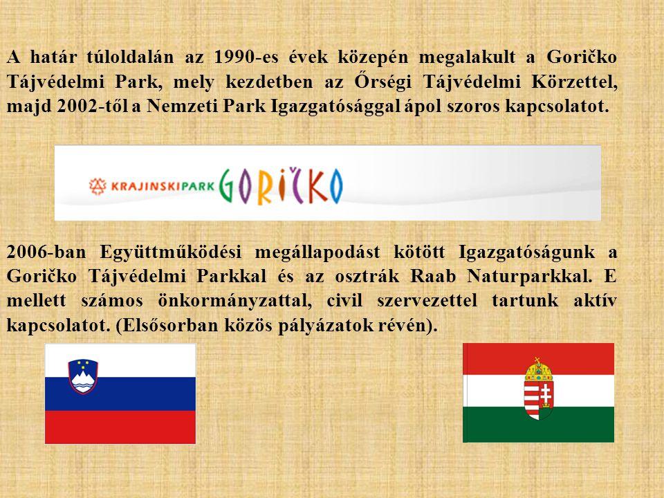 A határ túloldalán az 1990-es évek közepén megalakult a Goričko Tájvédelmi Park, mely kezdetben az Őrségi Tájvédelmi Körzettel, majd 2002-től a Nemzeti Park Igazgatósággal ápol szoros kapcsolatot.
