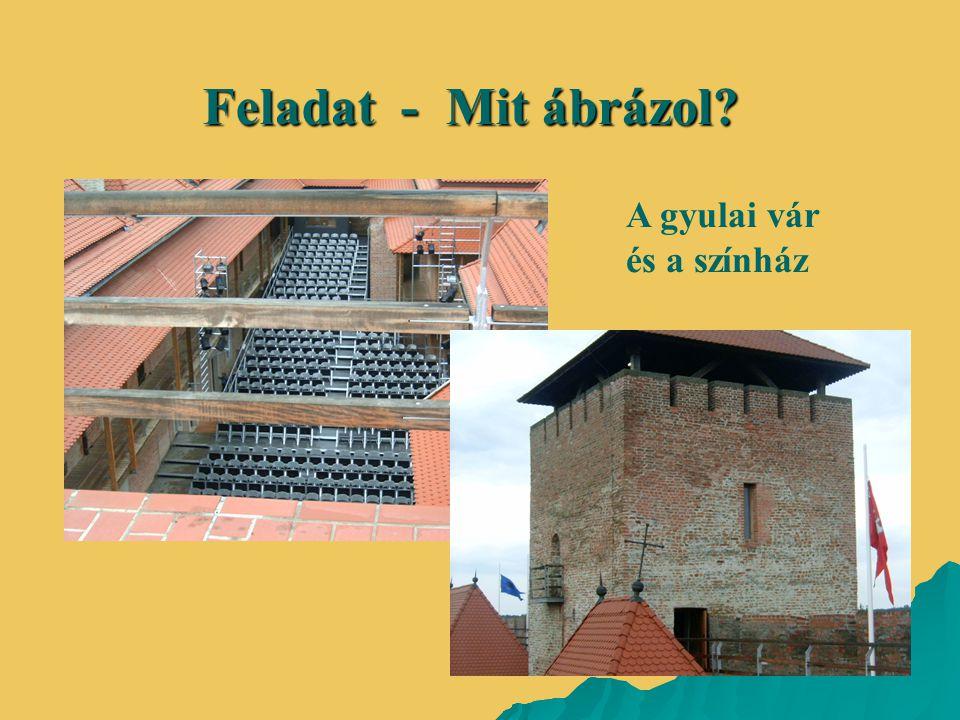 Feladat - Mit ábrázol A gyulai vár és a színház