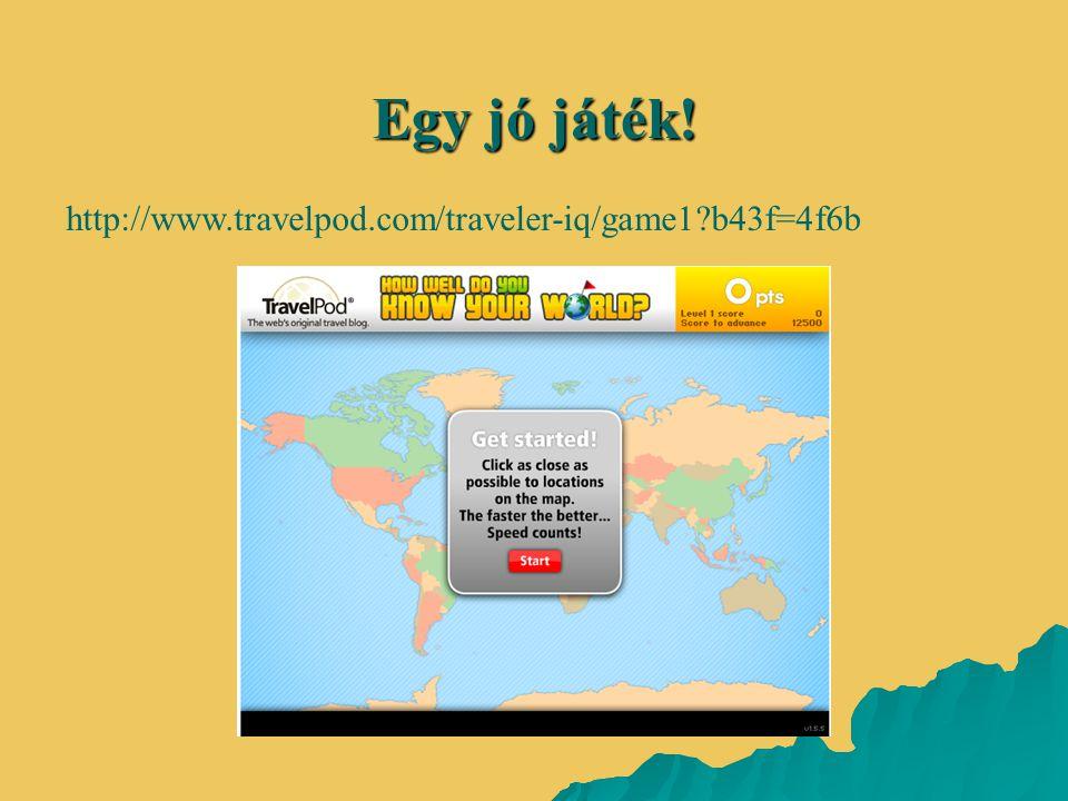 Egy jó játék! http://www.travelpod.com/traveler-iq/game1 b43f=4f6b