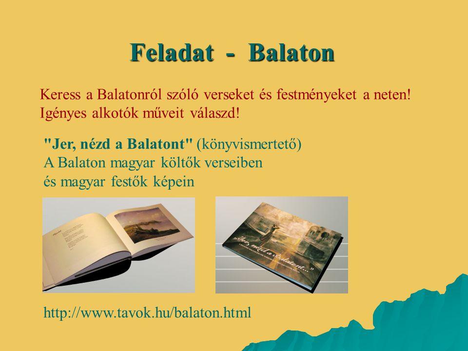 Feladat - Balaton Keress a Balatonról szóló verseket és festményeket a neten! Igényes alkotók műveit válaszd!