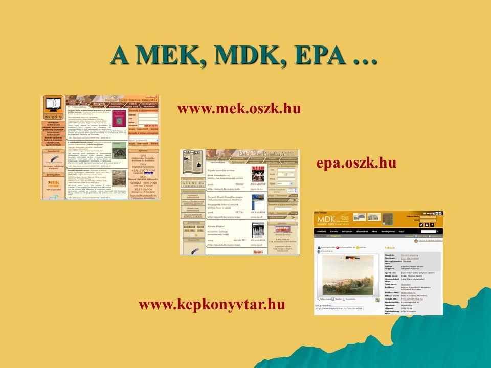 A MEK, MDK, EPA … www.mek.oszk.hu epa.oszk.hu www.kepkonyvtar.hu