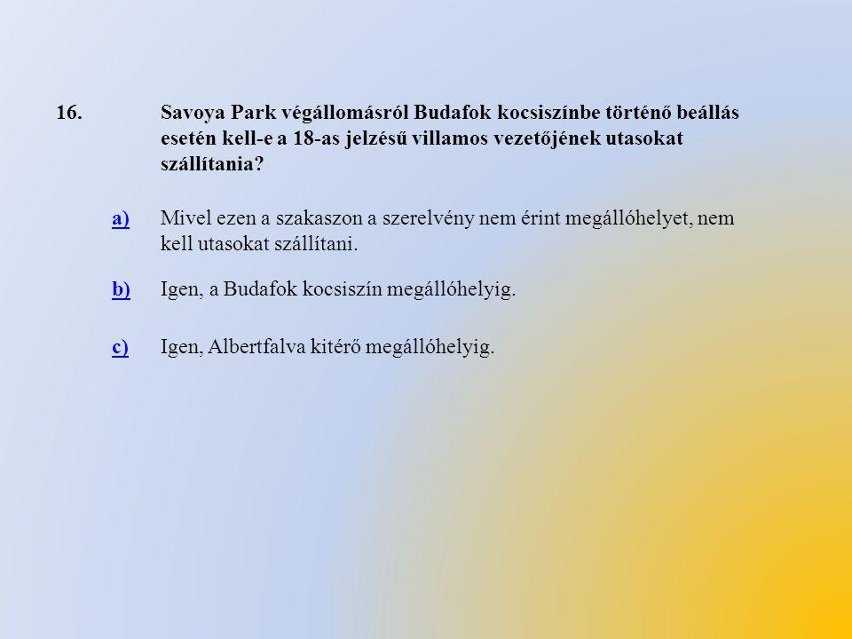 16. Savoya Park végállomásról Budafok kocsiszínbe történő beállás esetén kell-e a 18-as jelzésű villamos vezetőjének utasokat szállítania