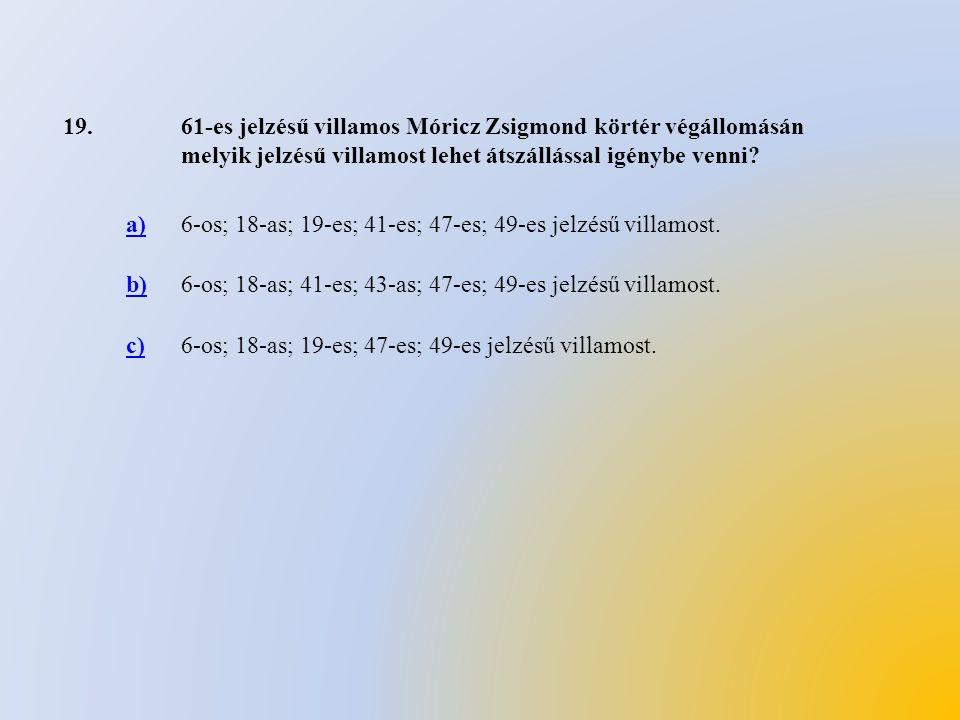 19. 61-es jelzésű villamos Móricz Zsigmond körtér végállomásán melyik jelzésű villamost lehet átszállással igénybe venni