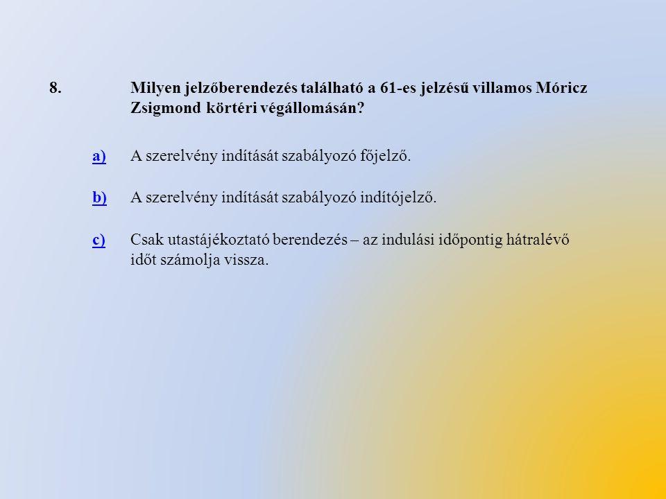 8. Milyen jelzőberendezés található a 61-es jelzésű villamos Móricz Zsigmond körtéri végállomásán