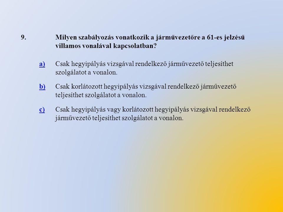 9. Milyen szabályozás vonatkozik a járművezetőre a 61-es jelzésű villamos vonalával kapcsolatban