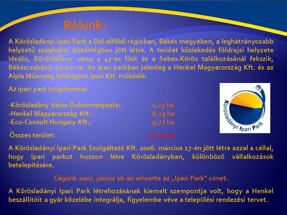 """Cégünk 2007. június 26-án elnyerte az """"Ipari Park címet."""