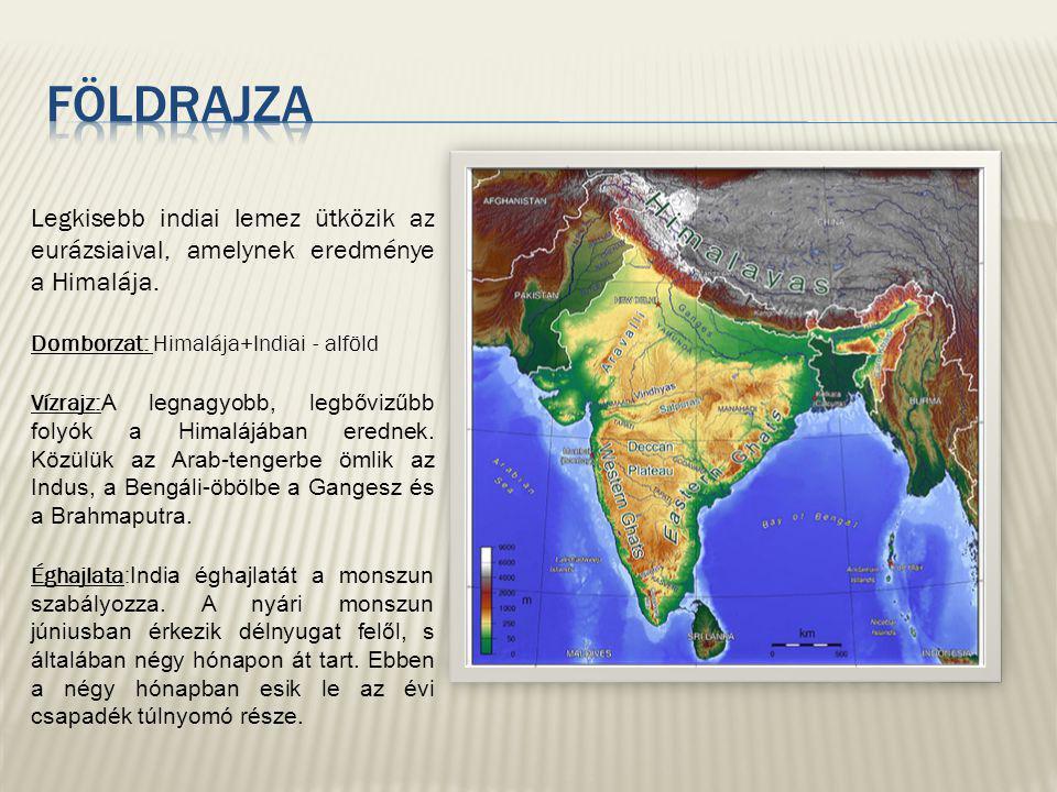 földrajza Legkisebb indiai lemez ütközik az eurázsiaival, amelynek eredménye a Himalája. Domborzat: Himalája+Indiai - alföld.