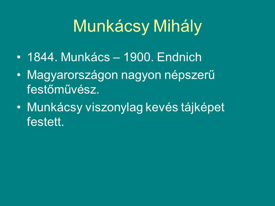 Munkácsy Mihály 1844. Munkács – 1900. Endnich