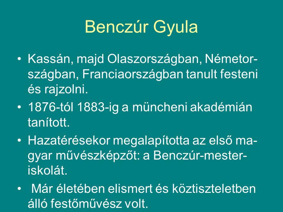 Benczúr Gyula Kassán, majd Olaszországban, Németor-szágban, Franciaországban tanult festeni és rajzolni.