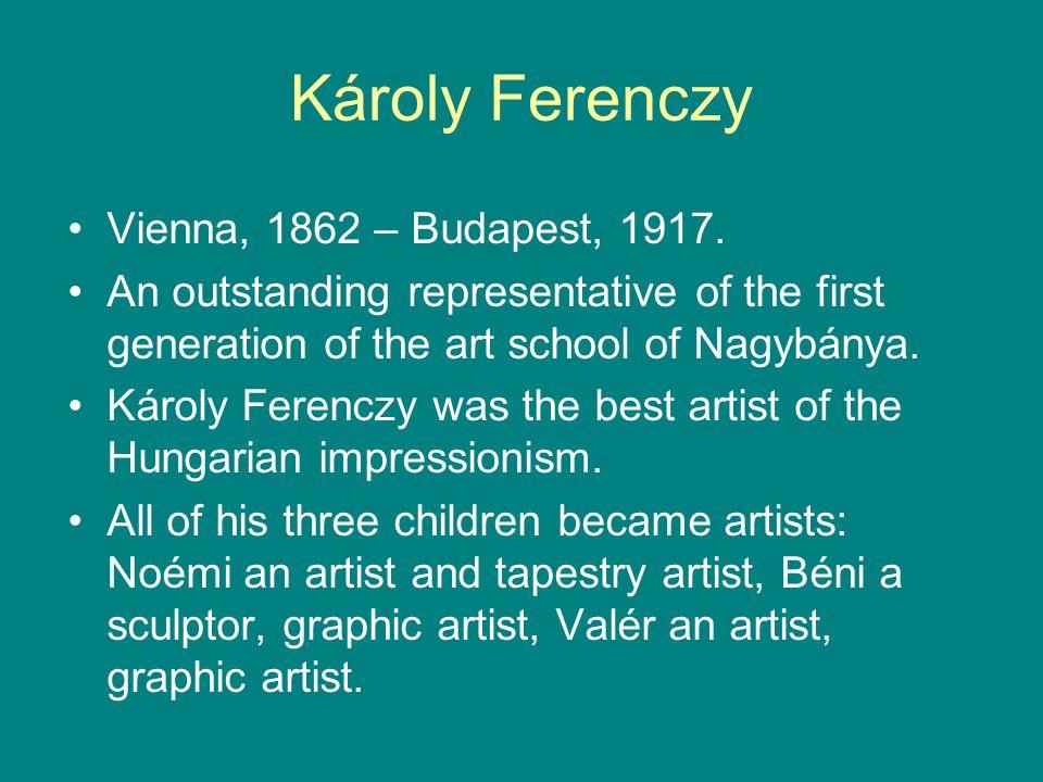 Károly Ferenczy Vienna, 1862 – Budapest, 1917.