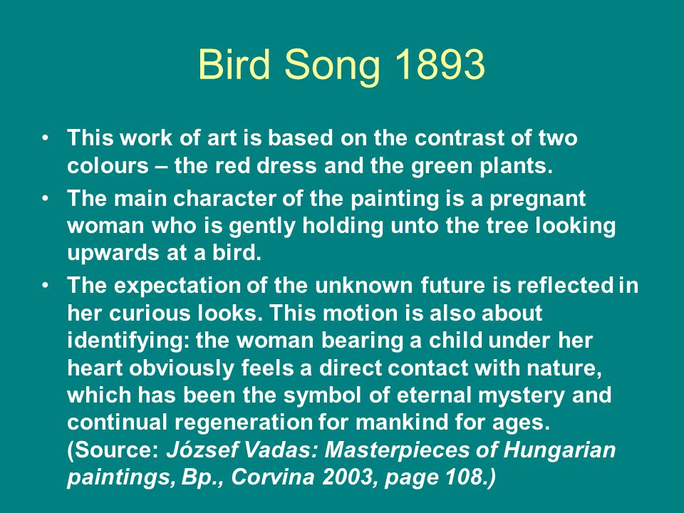 Bird Song 1893 This work of art is based on the contrast of two colours – the red dress and the green plants.