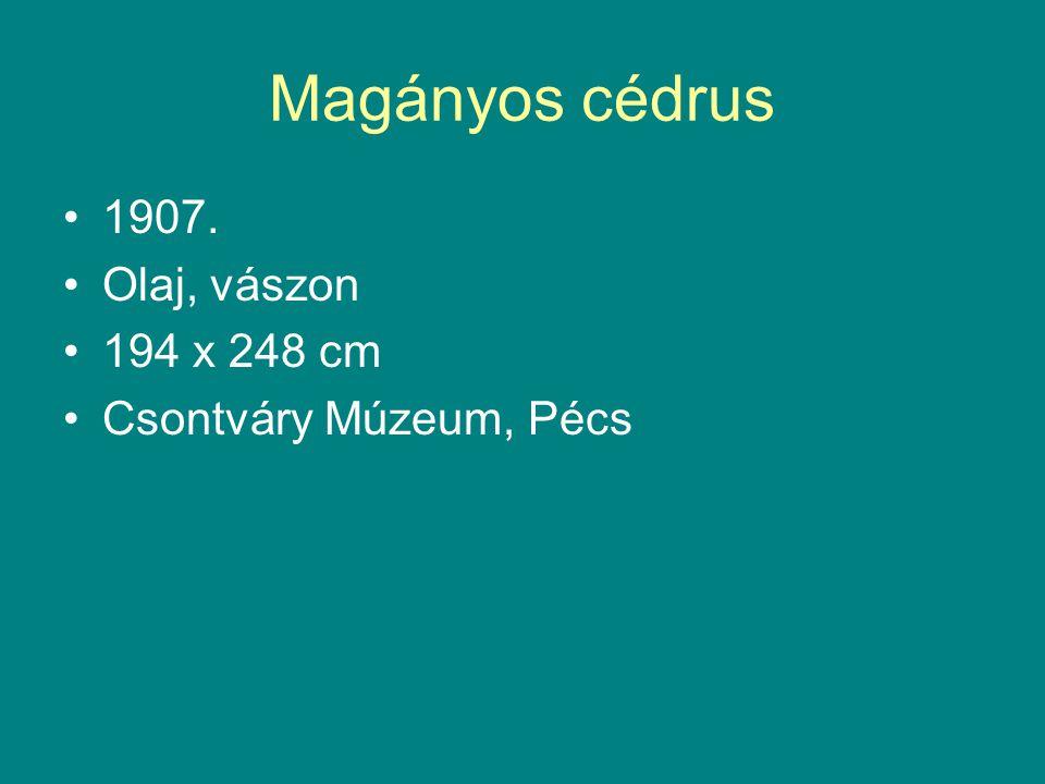 Magányos cédrus 1907. Olaj, vászon 194 x 248 cm Csontváry Múzeum, Pécs