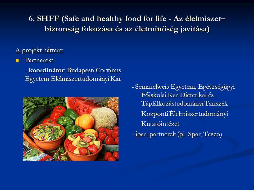 6. SHFF (Safe and healthy food for life - Az élelmiszer–biztonság fokozása és az életminőség javítása)