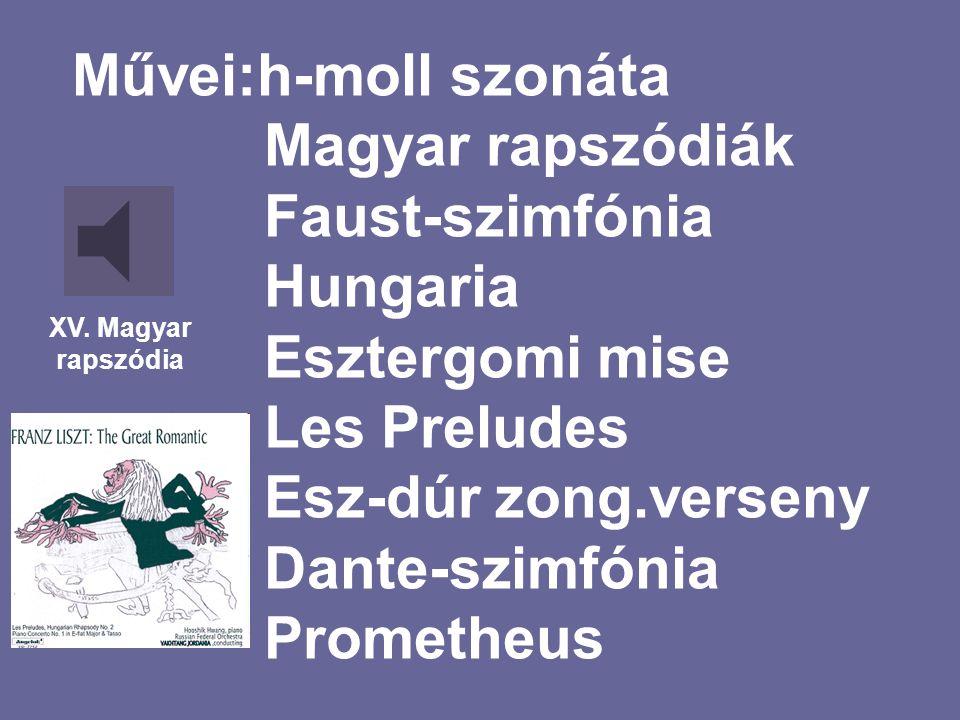 Művei:h-moll szonáta Magyar rapszódiák Faust-szimfónia Hungaria