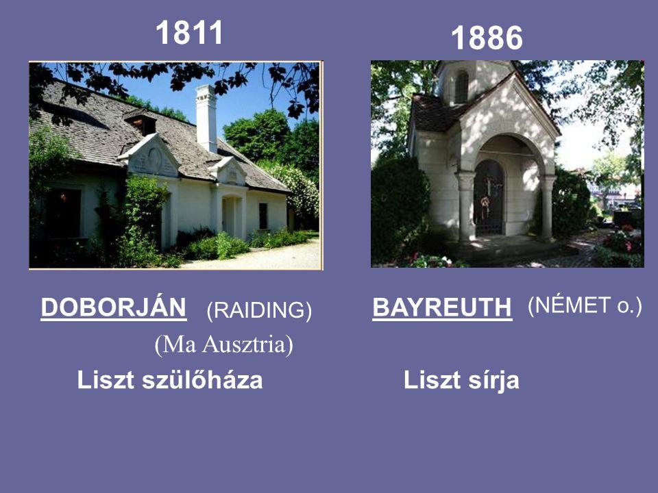 1811 1886 DOBORJÁN BAYREUTH (Ma Ausztria) Liszt szülőháza Liszt sírja