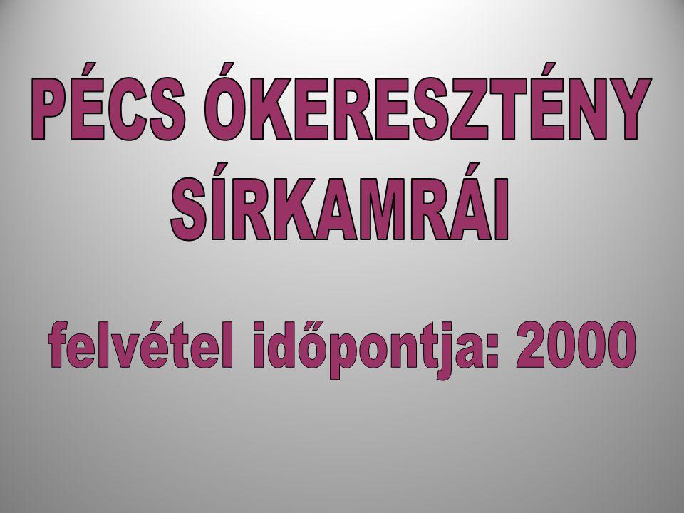PÉCS ÓKERESZTÉNY SÍRKAMRÁI felvétel időpontja: 2000