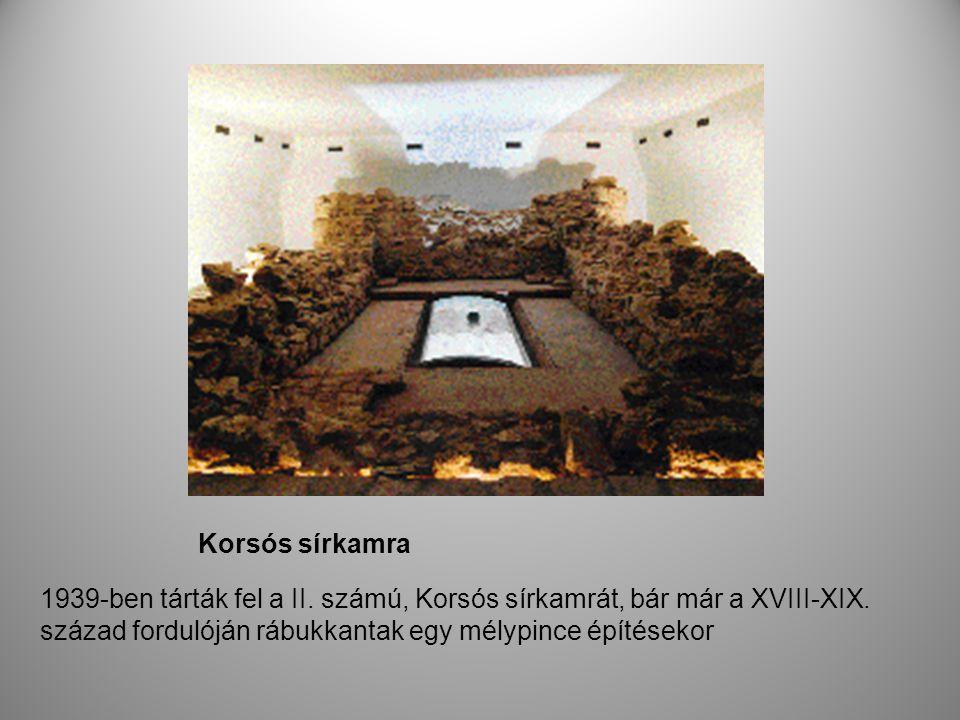 Korsós sírkamra 1939-ben tárták fel a II. számú, Korsós sírkamrát, bár már a XVIII-XIX.