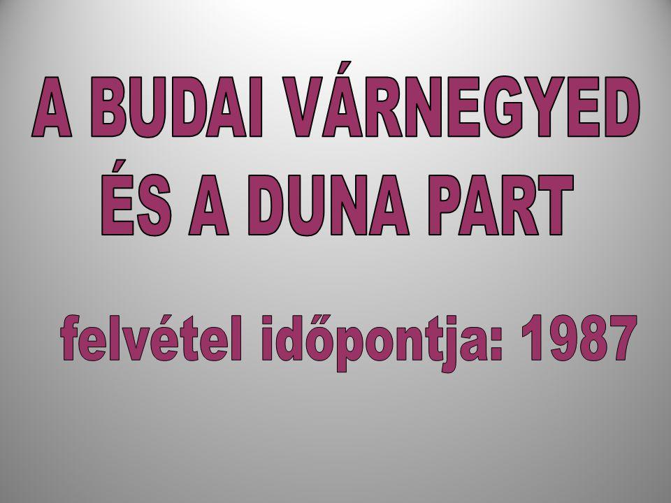 A BUDAI VÁRNEGYED ÉS A DUNA PART 1987 felvétel időpontja: 1987