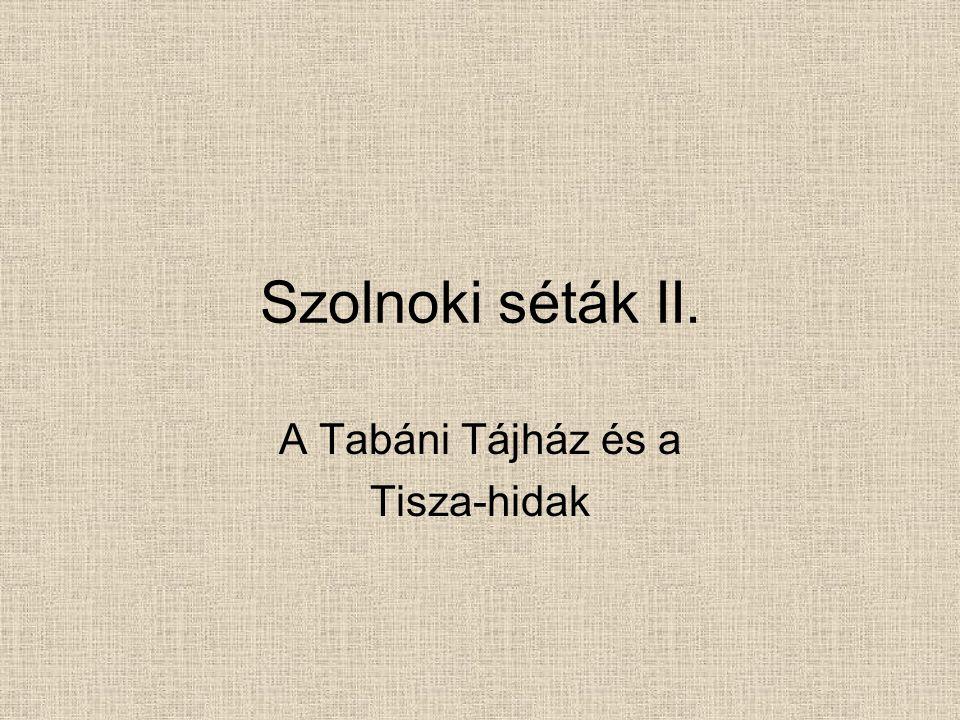 A Tabáni Tájház és a Tisza-hidak