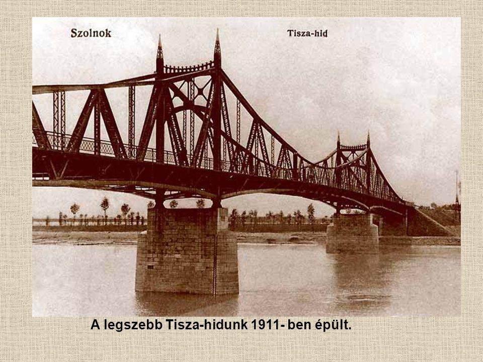 A legszebb Tisza-hidunk 1911- ben épült.