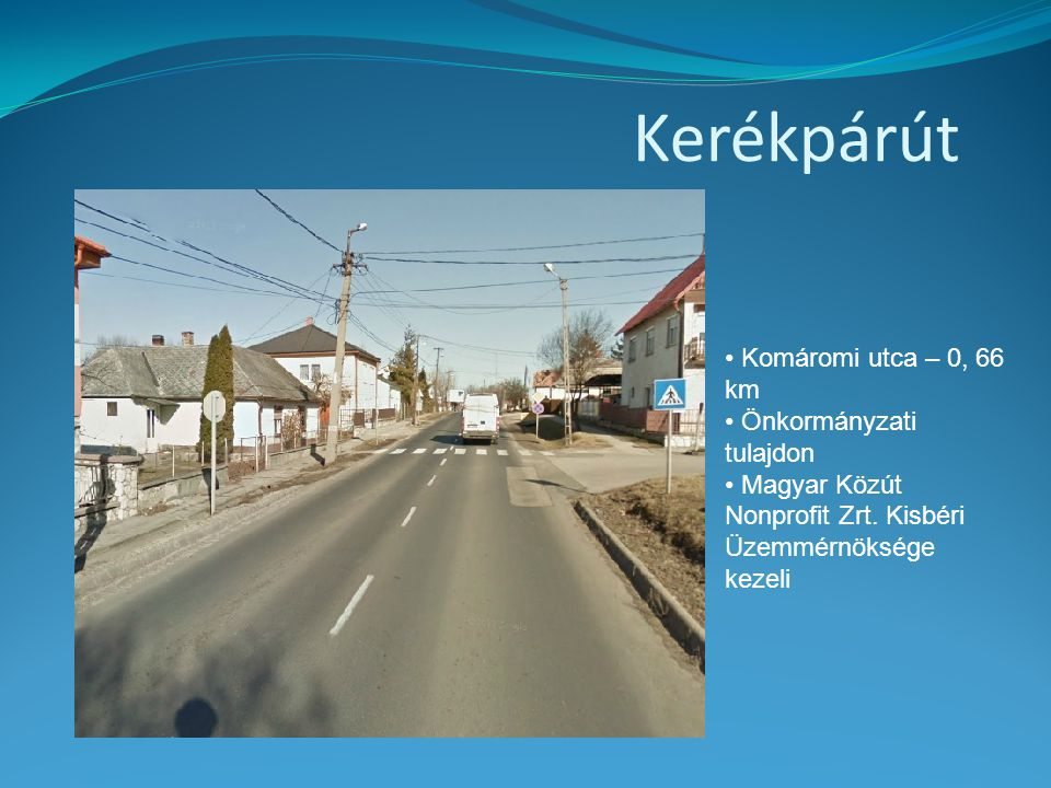 Kerékpárút Komáromi utca – 0, 66 km Önkormányzati tulajdon