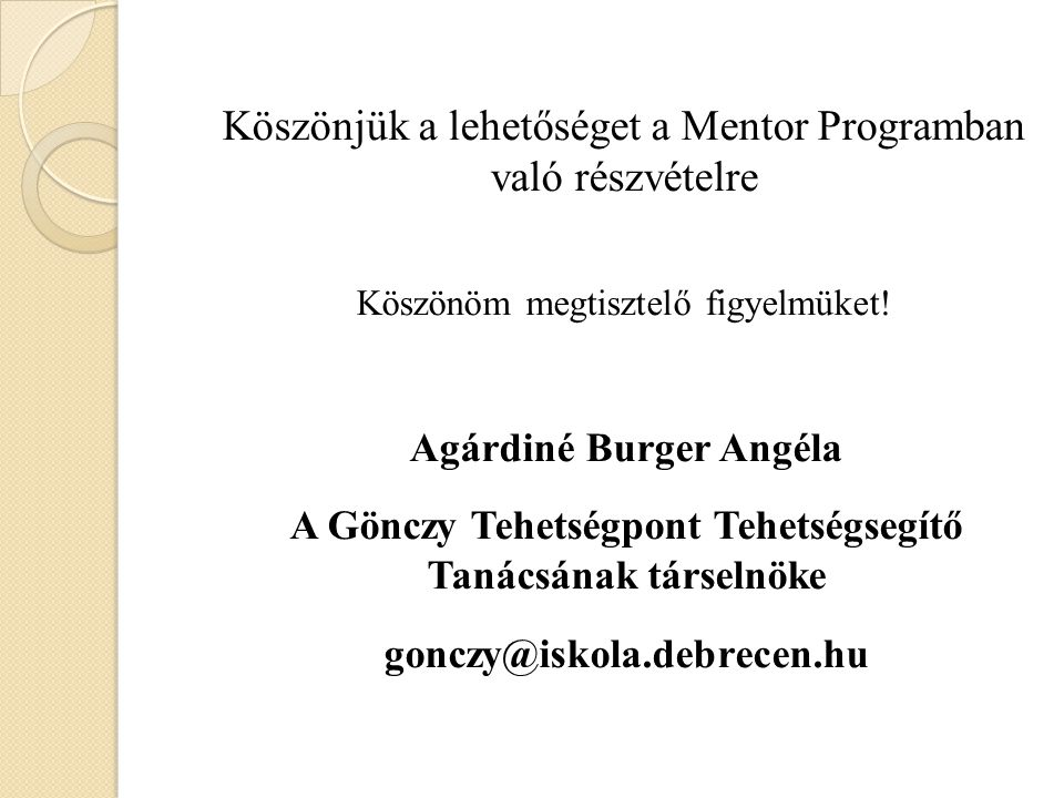 Köszönjük a lehetőséget a Mentor Programban való részvételre Köszönöm megtisztelő figyelmüket!