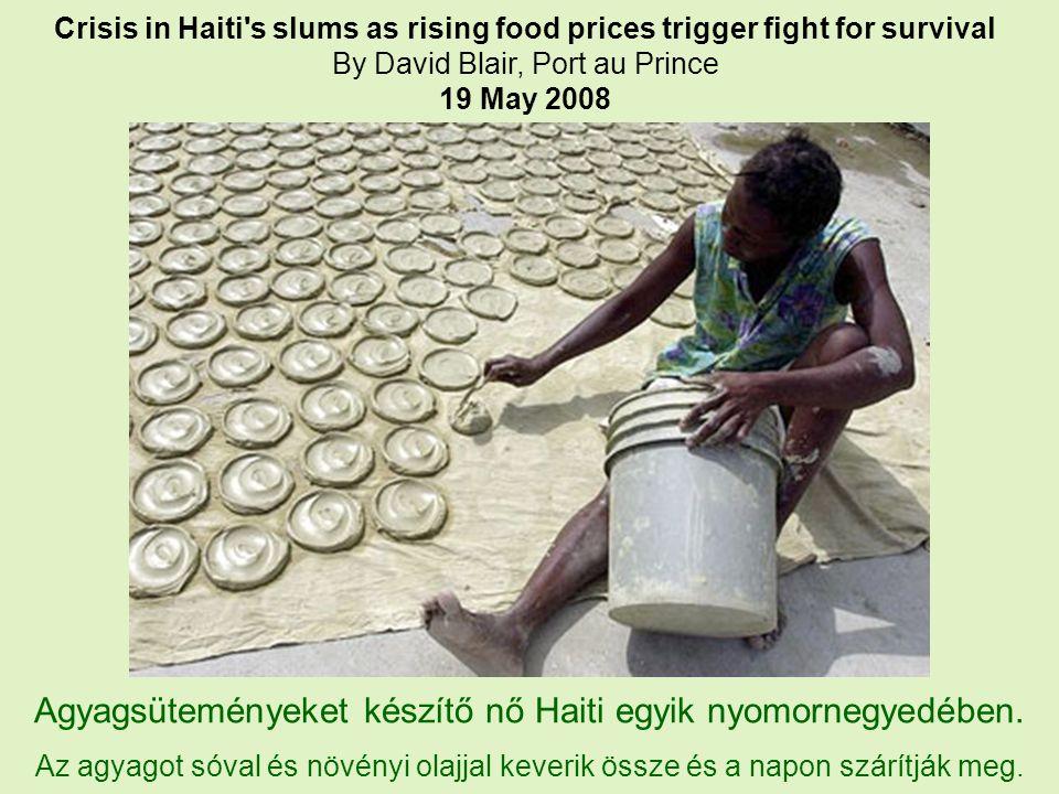 Agyagsüteményeket készítő nő Haiti egyik nyomornegyedében.