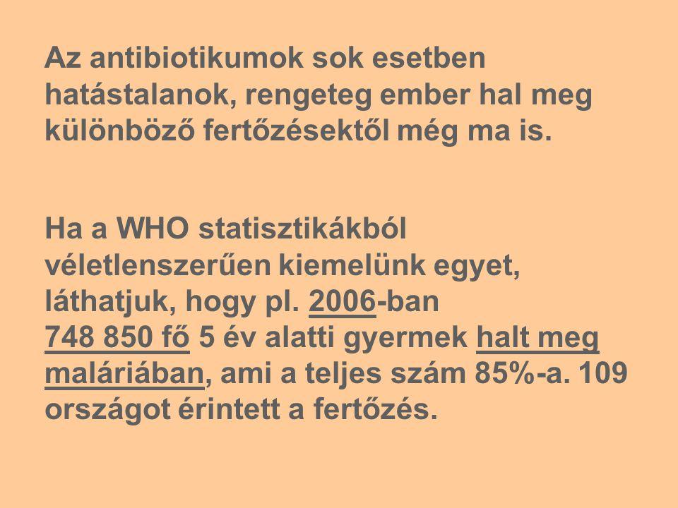 Az antibiotikumok sok esetben hatástalanok, rengeteg ember hal meg különböző fertőzésektől még ma is.