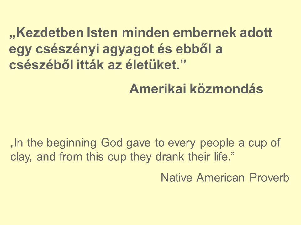 """""""Kezdetben Isten minden embernek adott egy csészényi agyagot és ebből a csészéből itták az életüket."""