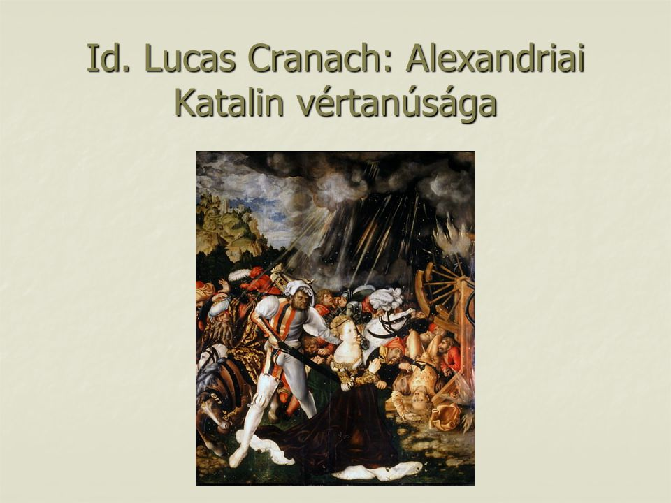 Id. Lucas Cranach: Alexandriai Katalin vértanúsága
